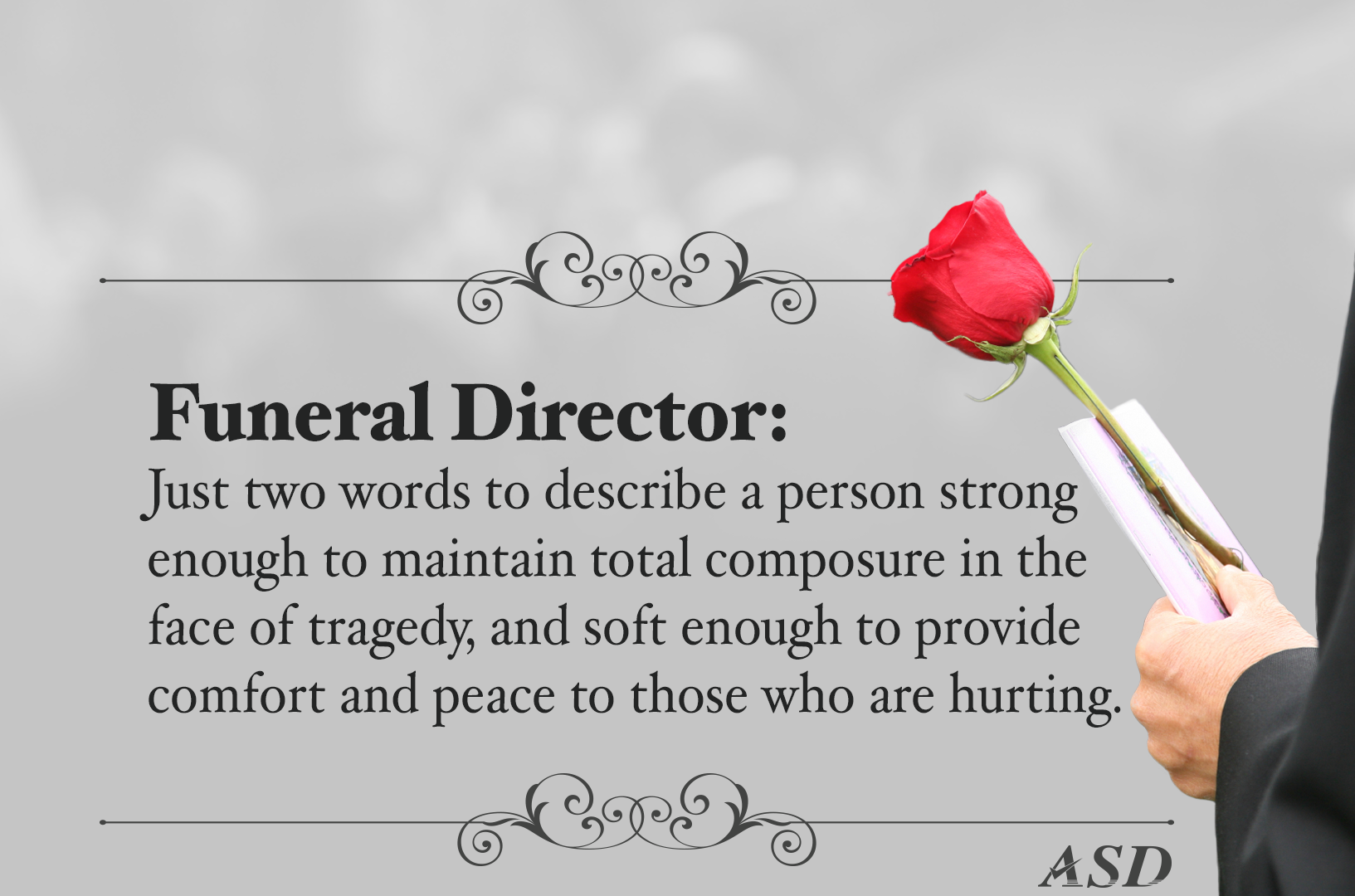 There Isnt A Word That Completely Describes What Funeral Director Must Be Because Is No Other Vocation Or Job Requires Such Self Sacrifice