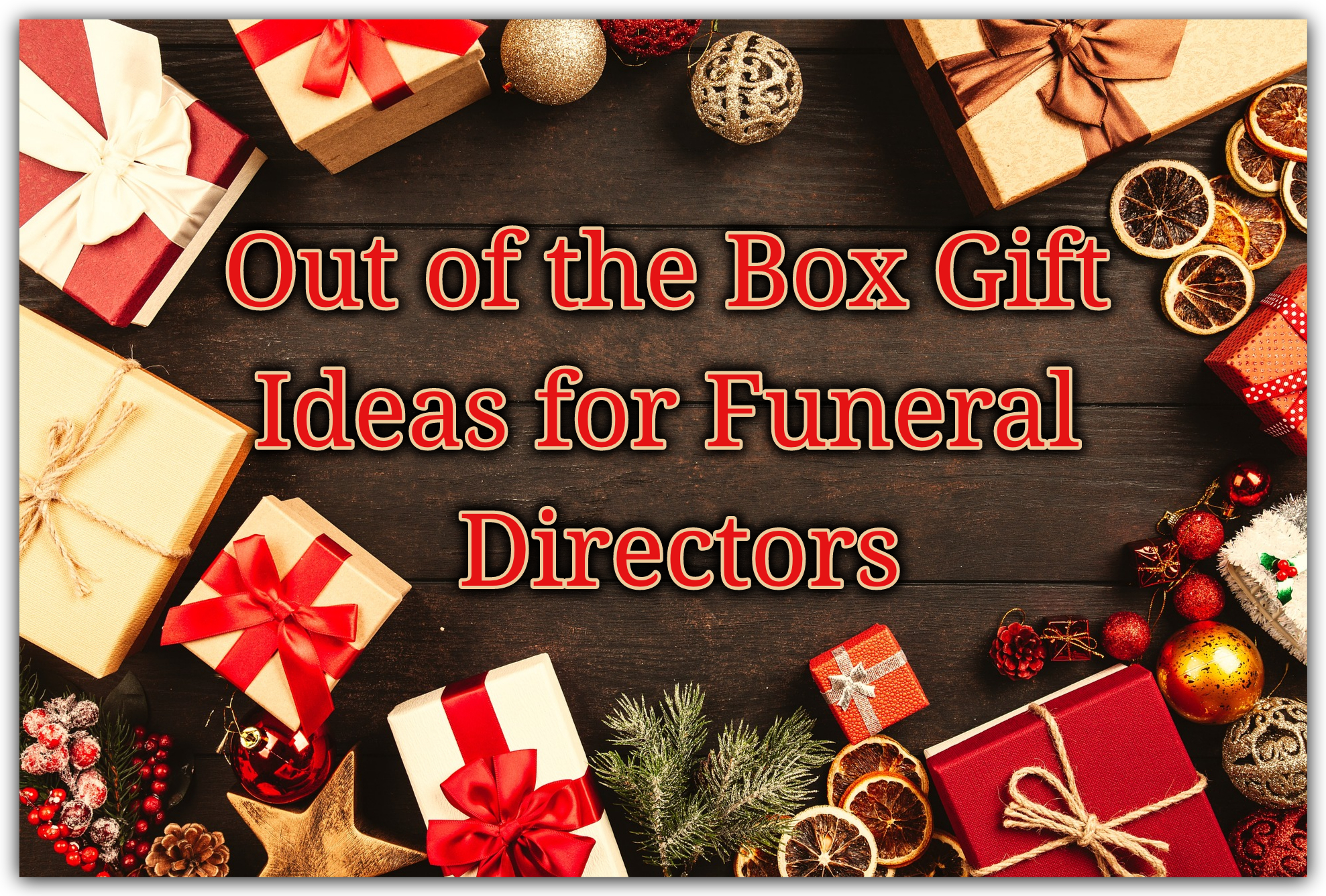 932ed65d20 25 Out of the Box Gift Ideas For Funeral Directors